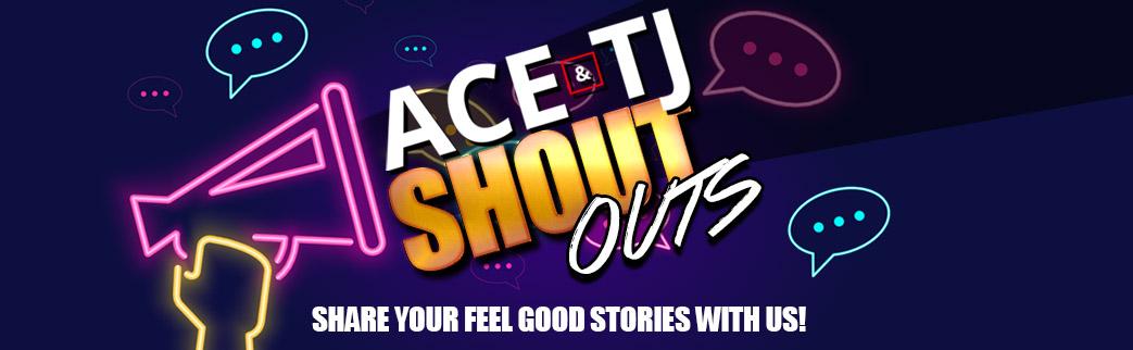 Ace & TJ Shout Outs