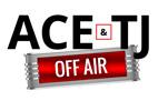 Ace & TJ Off Air