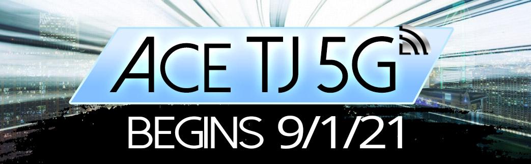Ace TJ 5G